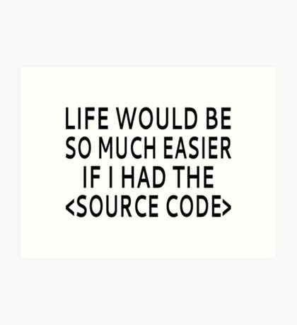 Life Would Be Easier With Source Code Art Print