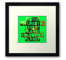 In The Future You Regret Nuking Your Own Planet Framed Print