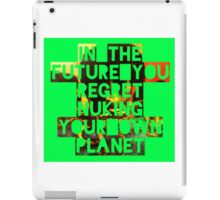 In The Future You Regret Nuking Your Own Planet iPad Case/Skin