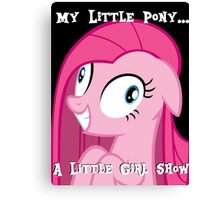 My Little Pony... A Little Girl Show -Pinkie Pie Canvas Print