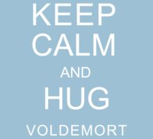 KEEP CALM and HUG VOLDEMORT by Kate Bloomfield