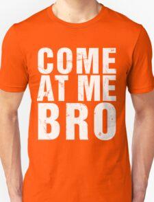 Come At Me Bro (Version 2) [WHITE] Unisex T-Shirt