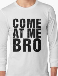Come At Me Bro (Version 2) [BLACK] Long Sleeve T-Shirt