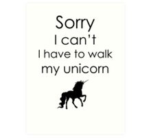 Sorry I Can't I Have To Walk My Unicorn Art Print