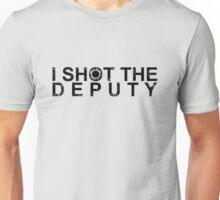I Shot The Deputy [BLACK] Unisex T-Shirt