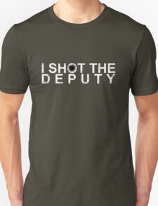 I Shot The Deputy [WHITE] T-Shirt