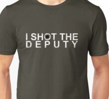 I Shot The Deputy [WHITE] Unisex T-Shirt