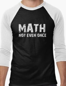 Math, Not Even Once Men's Baseball ¾ T-Shirt
