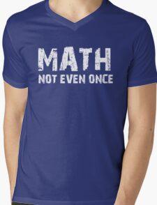 Math, Not Even Once Mens V-Neck T-Shirt