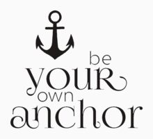 Be your own anchor Kids Tee