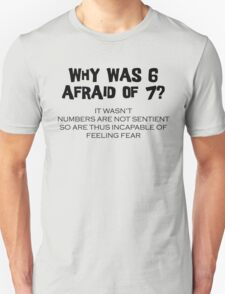 Why Was 6 Afraid of 7 T-Shirt