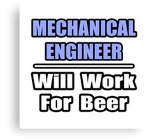 Mechanical Engineer - Will Work For Beer Canvas Print