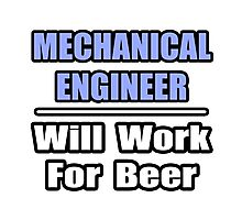 Mechanical Engineer - Will Work For Beer Photographic Print