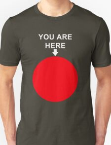You Are Here (White Font) T-Shirt