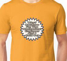 Mechanical Engineer .. Because I Said So Unisex T-Shirt