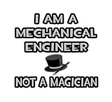 Mechanical Engineer - Not A Magician Photographic Print