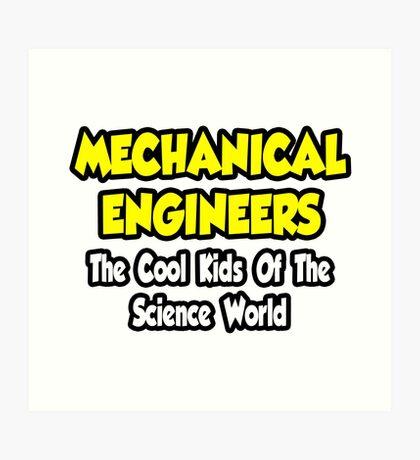 Mechanical Engineers .. Cool Kids of Science World Art Print