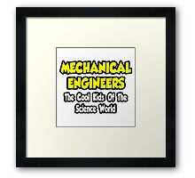 Mechanical Engineers .. Cool Kids of Science World Framed Print