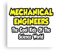 Mechanical Engineers .. Cool Kids of Science World Canvas Print