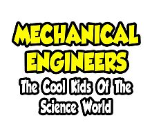 Mechanical Engineers .. Cool Kids of Science World Photographic Print