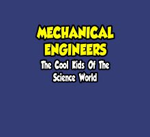 Mechanical Engineers .. Cool Kids of Science World Unisex T-Shirt