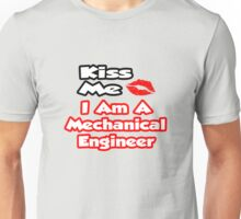 Kiss Me - I Am A Mechanical Engineer Unisex T-Shirt