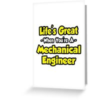 Life's Great When You're A Mechanical Engineer Greeting Card
