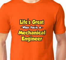 Life's Great When You're A Mechanical Engineer Unisex T-Shirt