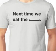 Next time we eat the ____ .  T-Shirt
