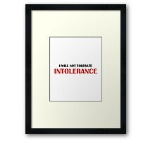 I Will Not Tolerate Intollerance Framed Print