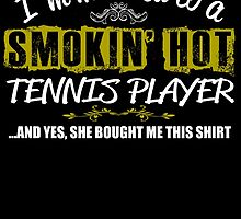 I'm Married To A Smokin' Hot Tennis Player .....And Yes, She Bought Me This Shirt by birthdaytees