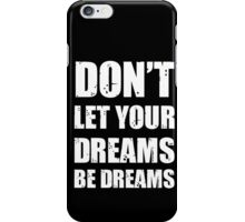 Don't let your dreams be dreams (White Lettering) iPhone Case/Skin