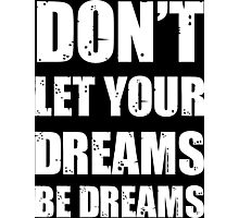 Don't let your dreams be dreams (White Lettering) Photographic Print