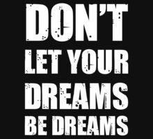 Don't let your dreams be dreams (White Lettering) by Scot Gotcher