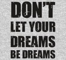 Don't let your dreams be dreams (Black Lettering) by Scot Gotcher