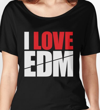 I Love EDM (Electronic Dance Music)  [white] Women's Relaxed Fit T-Shirt
