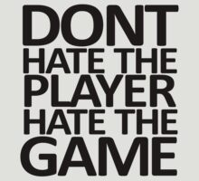 Dont hate the player hate the game . t shirt by Scott Barker