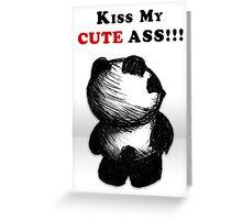 Kiss My Cute Ass!!! Greeting Card
