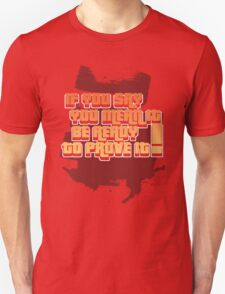 If you say you MEAN IT, be ready to PROVE IT! T-Shirt