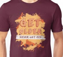 Get older, NEVER GET OLD! Unisex T-Shirt