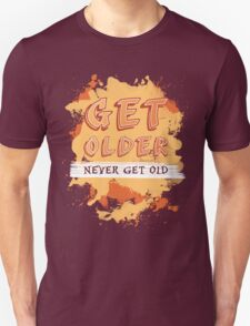 Get older, NEVER GET OLD! T-Shirt