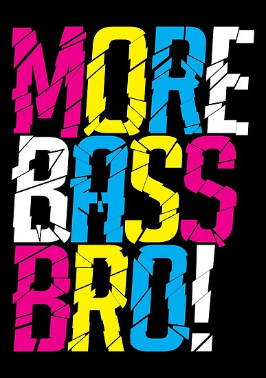 More Bass Bro  by DropBass