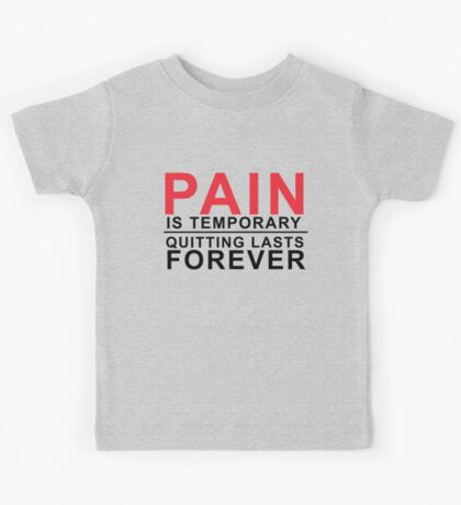 Pain is temporary, Quitting lasts forever Kids Tee