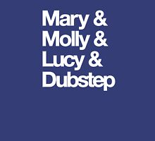 Mary and Molly and Lucy and Dubstep Shirt Unisex T-Shirt