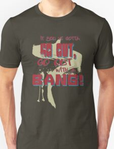 If you gotta go out, go out with a BANG! T-Shirt