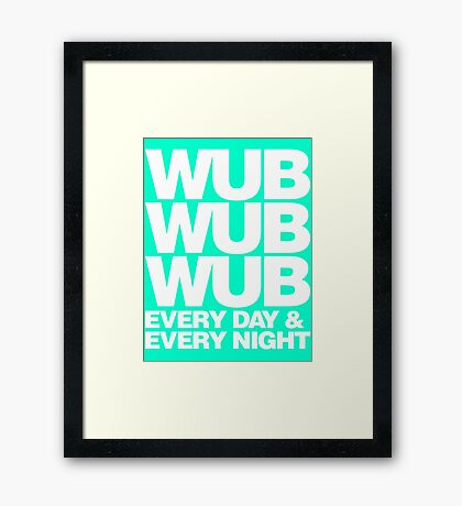 wub wub wub every day & every night (white) Framed Print