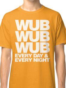 wub wub wub every day & every night (white) Classic T-Shirt