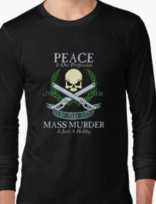 Peace is Our Profession... Long Sleeve T-Shirt