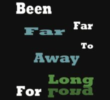 BEEN FAR AWAY, FAR TO LONG/ T-shirt by haya1812