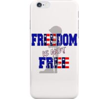 Freedom is not Free iPhone Case/Skin